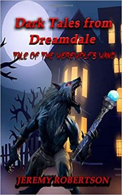 Dark Tales from Dreamdale: Tale of the werewolf's wand (HARD COVER)
