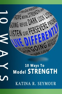 LIVE DIFFERENTLY! 10 Ways To Model Strength